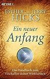 Ein neuer Anfang: Das Handbuch zum Erschaffen deiner Wirklichkeit - Esther Hicks
