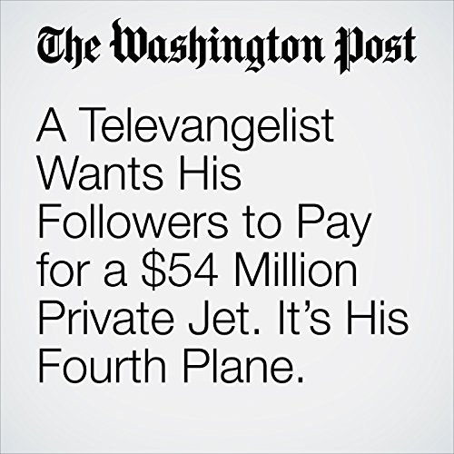 A Televangelist Wants His Followers to Pay for a $54 Million Private Jet. It's His Fourth Plane. copertina