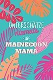 Unterschätze niemals eine Maine-Coonmama: Notizbuch inkl. Kalender 2021   Das perfekte Geschenk für Frauen, die Maine-Coon lieben   Geschenkidee   Geschenke