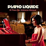 Piano liquide: 30 Piano Bar Ambiance Musique, Sensual Bar à vin, Restaurant et Dîner Piano Musique, Easy Listening Café Bar Musique Fond et Pianobar Sexy, Piano Solo et Romance Classique