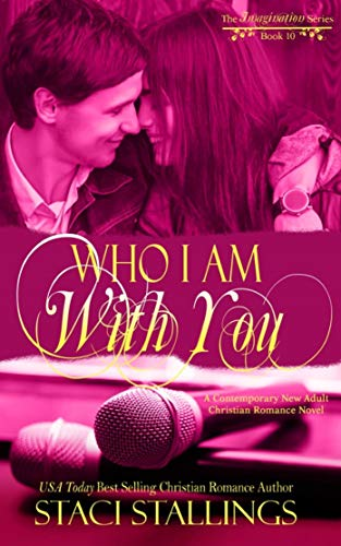 Who I Am With You: A Contemporary New Adult Christian Romance Novel (The Imagination Series Book 10) (English Edition)