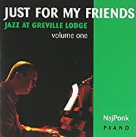 Just for My Friends: Jazz at Greville Lodge Vol. 1