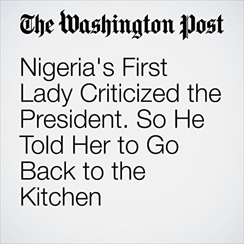 Nigeria's First Lady Criticized the President. So He Told Her to Go Back to the Kitchen audiobook cover art