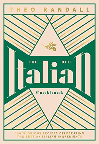 The Italian Deli Cookbook: 100 Glorious Recipes Celebrating the Best of Italian Ingredients