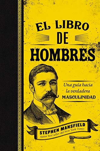 El libro de hombres: Una guía hacia la verdadera masculinidad