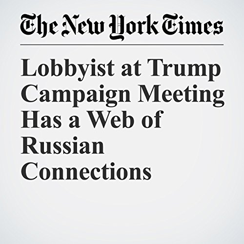 Lobbyist at Trump Campaign Meeting Has a Web of Russian Connections copertina