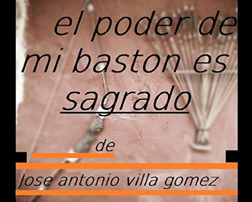 EL PODER DE MI BASTON ES SAGRADO