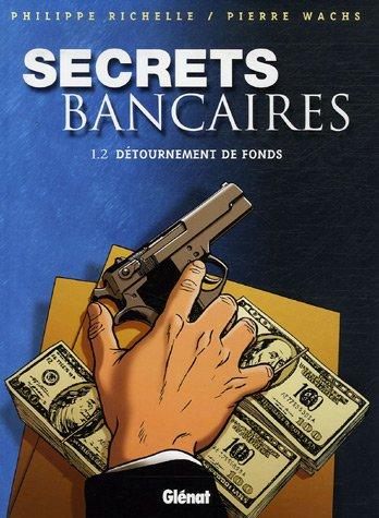 Secrets Bancaires - Tome 1.2: Détournements de fonds