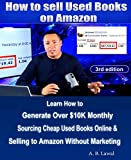 How to Sell Used Books on Amazon: Learn How to Generate Over $10K Monthly Sourcing Cheap Used Books...