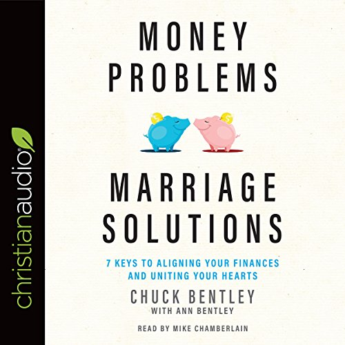 Money Problems, Marriage Solutions     7 Keys to Aligning Your Finances and Uniting Your Hearts              By:                                                                                                                                 Chuck Bentley,                                                                                        Ann Bentley                               Narrated by:                                                                                                                                 Mike Chamberlain                      Length: 4 hrs and 41 mins     2 ratings     Overall 5.0