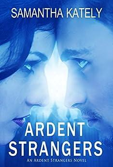Ardent Strangers: A billionaire romance - an Ardent Strangers novel (Ardent Strangers series Book 1) by [Samantha Kately]