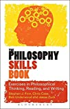 The Philosophy Skills Book: Exercises in Philosophical Thinking, Reading, and Writing
