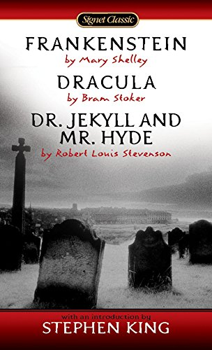 Frankenstein; Dracula; Dr. Jekyll And Mr. Hyde (Signet Classics)