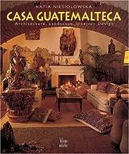 Casa Guatemalteca: Architecture, Landscape, Interior Design