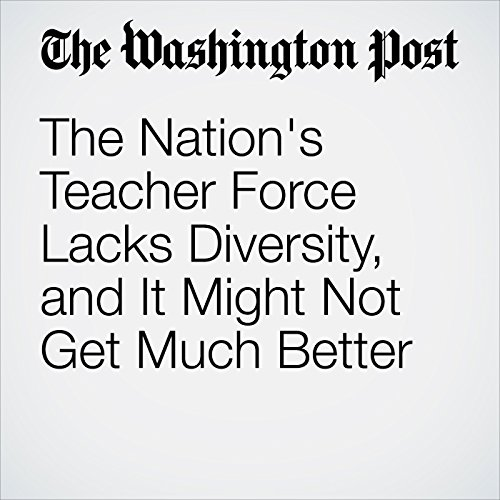 The Nation's Teacher Force Lacks Diversity, and It Might Not Get Much Better audiobook cover art