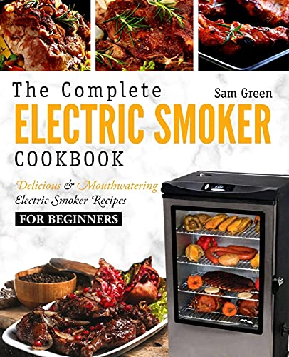 Electric Smoker Cookbook: The Complete Electric Smoker Cookbook - Delicious and Mouthwatering...
