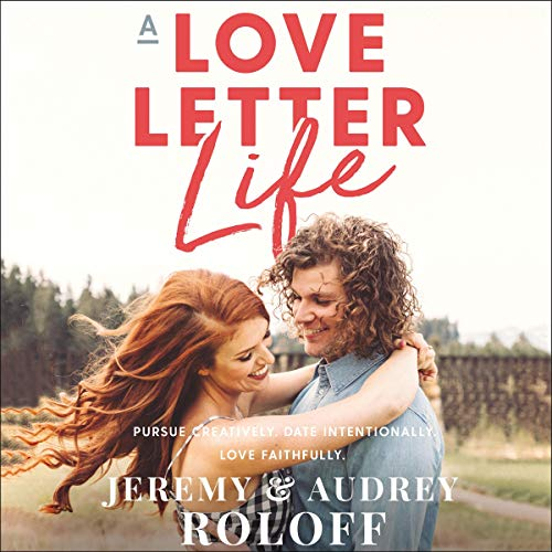 A Love Letter Life     Pursue Creatively. Date Intentionally. Love Faithfully.              By:                                                                                                                                 Jeremy Roloff,                                                                                        Audrey Roloff                               Narrated by:                                                                                                                                 Jeremy Roloff,                                                                                        Audrey Roloff                      Length: 6 hrs and 2 mins     602 ratings     Overall 4.9
