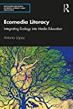 Ecomedia Literacy: Integrating Ecology into Media Education (Routledge Research in Media Literacy and Education) (English Edition)