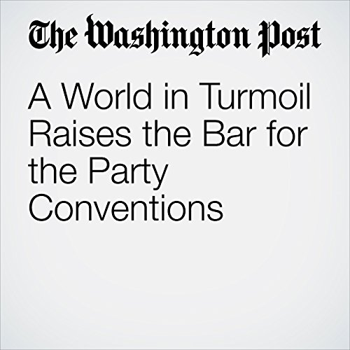A World in Turmoil Raises the Bar for the Party Conventions cover art