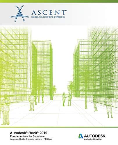 Autodesk Revit 2019: Fundamentals for Structure (Imperial Units): Autodesk Authorized Publisher, Software Version 2019.0
