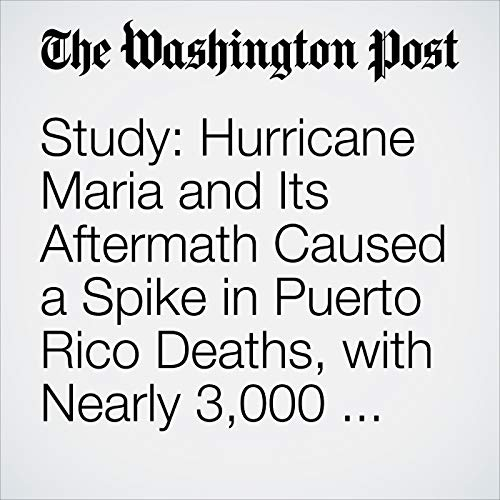 Study: Hurricane Maria and Its Aftermath Caused a Spike in Puerto Rico Deaths, with Nearly 3,000 More Than Normal copertina