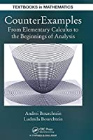 CounterExamples: From Elementary Calculus to the Beginnings of Analysis (Textbooks in Mathematics)