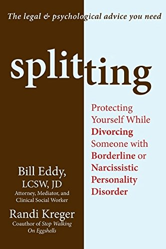 Splitting: Protecting Yourself While Divorcing Someone with Borderline or Narcissistic Personality D