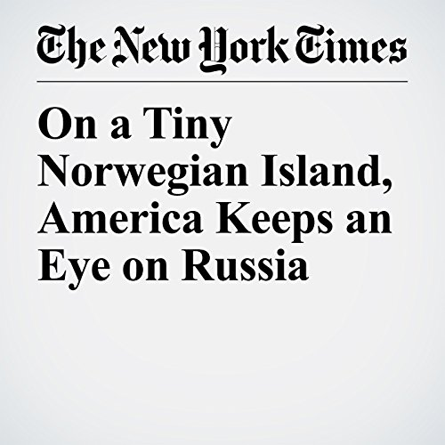 On a Tiny Norwegian Island, America Keeps an Eye on Russia copertina