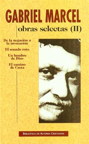 Obras selectas de Gabriel Marcel. II: De la negación a la invocación. El mundo roto. Un hombre de Dios. El camino de Creta: 2 (NORMAL)