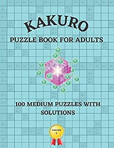 Kakuro Puzzle Book for Adults: 100 Medium Puzzle with Solutions   Cross Sums Math Logic Puzzles Volume 2 (Activity Book for Adults)