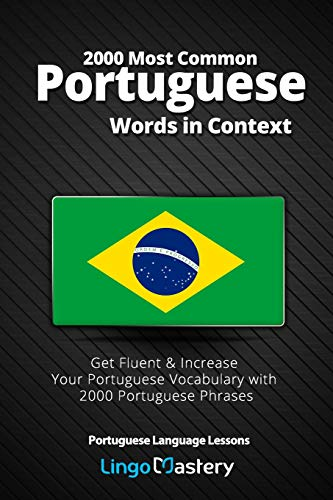 2000 Most Common Portuguese Words in Context: Get Fluent & Increase Your Portuguese Vocabulary with 2000 Portuguese Phrases (Portuguese Language Lessons)
