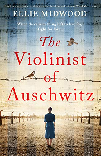 The Violinist of Auschwitz: Based on a true story, an absolutely heartbreaking and gripping World War 2 novel by [Ellie Midwood]