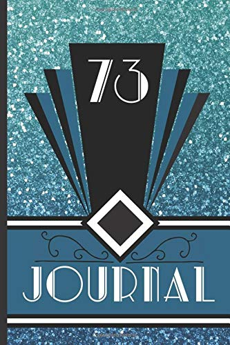 73 Journal: Record and Journal Your 73rd Birthday Year to Create a Lasting Memory Keepsake (Blue Art Deco Birthday Journals, Band 73)