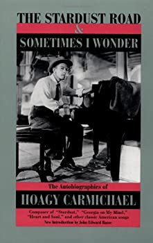 The Stardust Road & Sometimes I Wonder  The Autobiography of Hoagy Carmichael