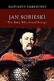 Jan Sobieski: The King Who Saved Europe