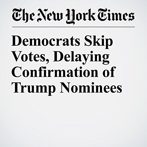 Democrats Skip Votes, Delaying Confirmation of Trump Nominees copertina