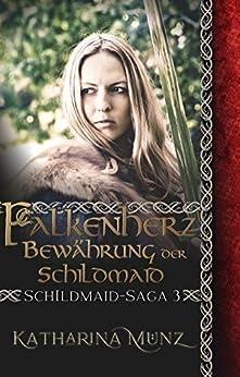 Falkenherz - Bewährung der Schildmaid (Schildmaid-Saga 2) (German Edition) by [Katharina Münz]