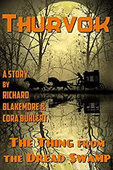 The Thing from the Dread Swamp (Thurvok Book 9) by [Richard Blakemore, Cora Buhlert]