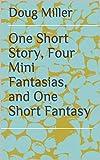 One Short Story, Four Mini Fanta...