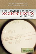The 100 Most Influential Scientists of All Time (The Britannica Guide to the World's Most Influential People) (2009-12-20)