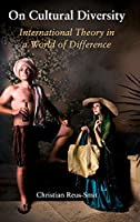 On Cultural Diversity: International Theory in a World of Difference (LSE International Studies)