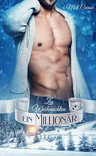 Zu Weihnachten ein Millionär: Knisternde Romantik im Winter