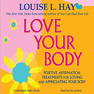 Love Your Body     A Positive Affirmation Guide for Loving and Appreciating Your Body              By:                                                                                                                                 Louise L. Hay                               Narrated by:                                                                                                                                 Louise L. Hay                      Length: 36 mins     13 ratings     Overall 4.5