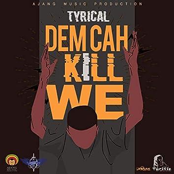 Dem Cah Kill We