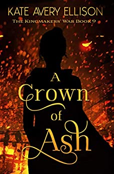 A Crown of Ash (The Kingmakers' War Book 9) by [Kate Avery Ellison]