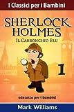 Sherlock Holmes adattato per i bambini : Il Carbonchio Blu: Volume 1