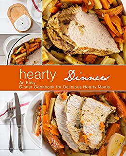 Hearty Dinners: An Easy Dinner Cookbook for Delicious Hearty Meals (2nd Edition) by [BookSumo Press]