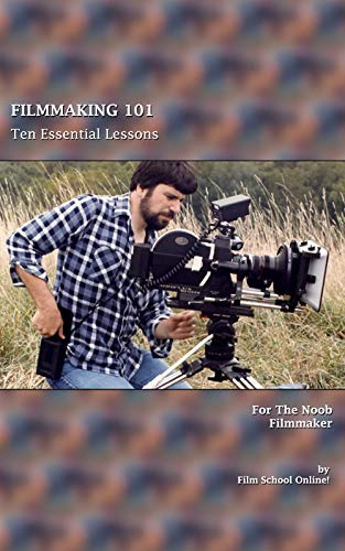 FILMMAKING 101: Ten Essential Lessons for the Noob Filmmaker (Film School Online 101 Series Book 1) (English Edition)
