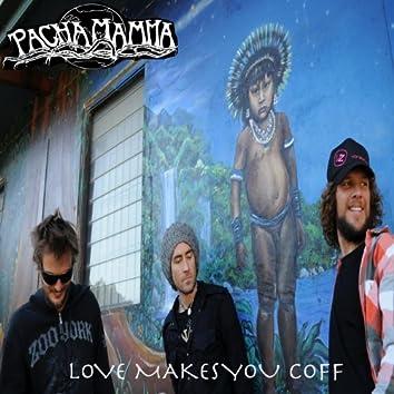 Love Makes You Coff
