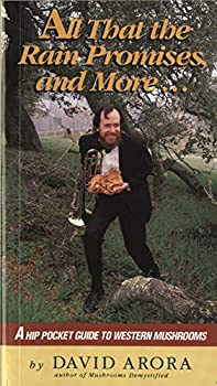 All That the Rain Promises and More  A Hip Pocket Guide to Western Mushrooms